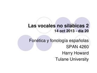 Las vocales no silábicas 2  14 oct 2013 - día 20