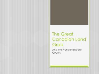 The Great Canadian Land Grab