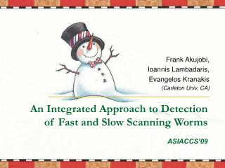 An Integrated Approach to Detection of Fast and Slow Scanning Worms ASIACCS�09