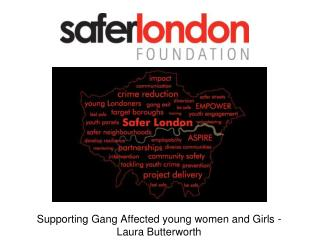 Supporting Gang Affected young women and Girls - Laura Butterworth