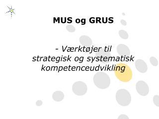 MUS og GRUS - Værktøjer til               strategisk og systematisk kompetenceudvikling