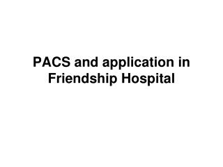 PACS and application in  Friendship Hospital