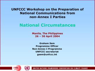 Graham Sem Programme Officer Non-Annex I Programme UNFCCC secretariat gsem@unfccct