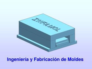 Ingeniería y Fabricación de Moldes