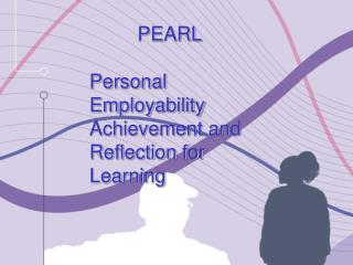 PEARL Personal  Employability  Achievement and  Reflection for  Learning