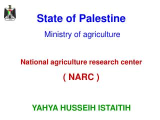 State of Palestine  Ministry of agriculture National agriculture research center ( NARC )