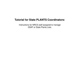 Tutorial for State PLANTS Coordinators: Instructions for NRCS staff assigned to manage