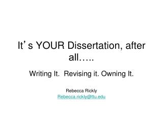 It ' s YOUR Dissertation, after all…..