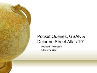 Pocket Queries, GSAK & Delorme Street Atlas 101