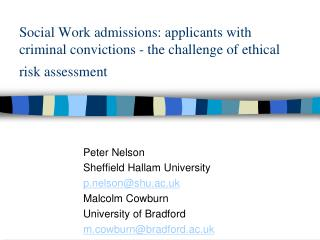 Peter Nelson  Sheffield Hallam University p.nelson@shu.ac.uk Malcolm Cowburn