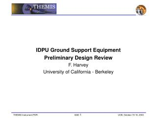 IDPU Ground Support Equipment Preliminary Design Review F. Harvey
