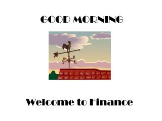 GOOD MORNING   Welcome to Finance