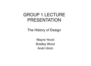 GROUP 1 LECTURE PRESENTATION The History of Design