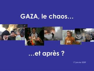 GAZA, le chaos…