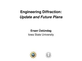 Engineering Diffraction: Update and Future Plans