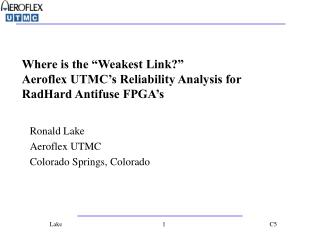 "Where is the ""Weakest Link?"" Aeroflex UTMC's Reliability Analysis for RadHard Antifuse FPGA's"