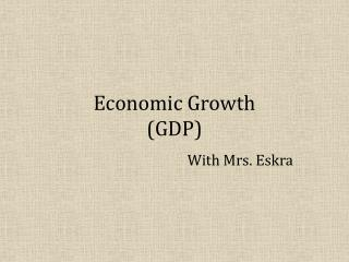 Economic Growth  (GDP)