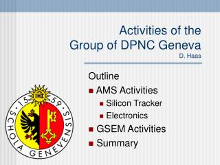 Activities of the  Group of DPNC Geneva  D. Haas