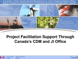 Project Facilitation Support Through  Canada's CDM and JI Office
