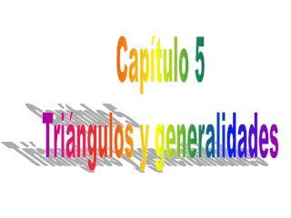 Capítulo 5 Triángulos y generalidades