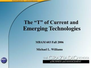 "The ""T"" of Current and  Emerging Technologies"