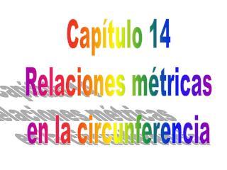 Capítulo 14 Relaciones métricas en la circunferencia