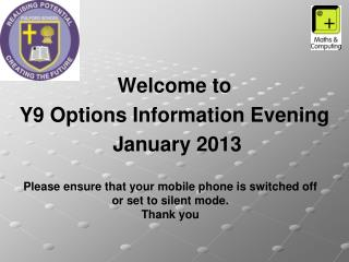 Welcome to Y9 Options Information Evening  January 2013