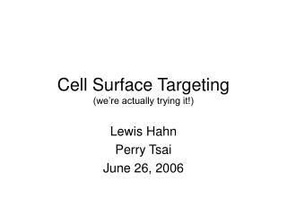 Cell Surface Targeting (we're actually trying it!)