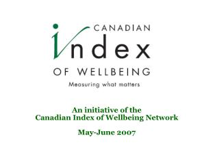 An initiative of the  Canadian Index of Wellbeing Network  May-June 2007
