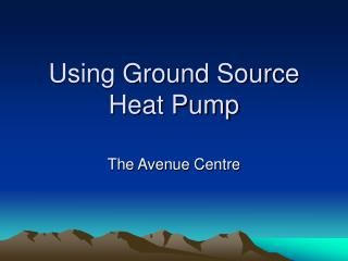 Using Ground Source Heat Pump
