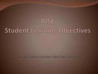 RISE Student Learning Objectives  from the Student Learning Objectives Handbook
