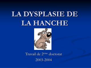 LA DYSPLASIE DE LA HANCHE