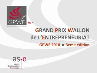 G RAND  P RIX  W ALLON  de L' E NTREPRENEURIAT GPWE 2010   3eme édition