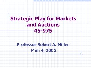Strategic Play for Markets and Auctions 45-975