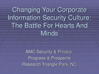 Changing Your Corporate Information Security Culture: The Battle For Hearts And Minds