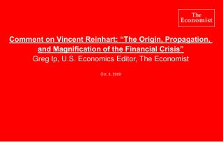 "Comment on Vincent Reinhart: ""The Origin, Propagation,  and Magnification of the Financial Crisis"""