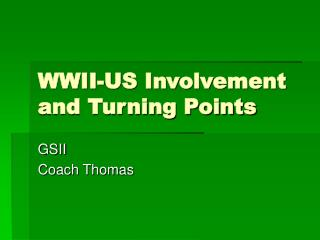 WWII-US Involvement and Turning Points