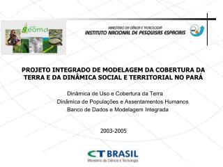 PROJETO INTEGRADO DE MODELAGEM DA COBERTURA DA TERRA E DA DINÂMICA SOCIAL E TERRITORIAL NO PARÁ
