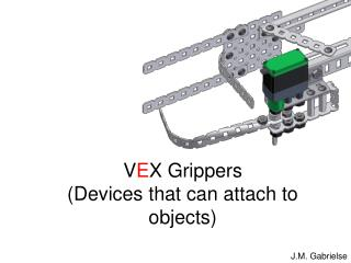 VEX Grippers Devices that can attach to objects