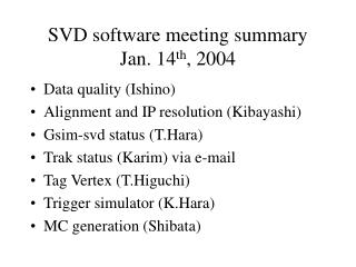 SVD software meeting summary Jan. 14 th , 2004