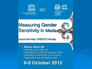 Measuring Gender  Sensitivity in  Media Laura Kennedy UNESCO Almaty