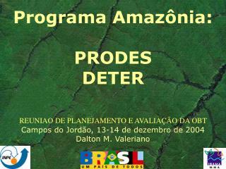 Programa Amazônia: PRODES DETER REUNIAO DE PLANEJAMENTO E AVALIAÇÃO DA OBT