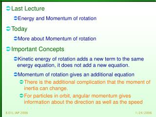 Last Lecture Energy and Momentum of rotation Today More about Momentum of rotation