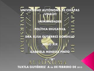 UNIVERSIDAD AUTÓNOMA DE CHIAPAS (UNACH) HUMANIDADES POLÍTICA EDUCATIVA
