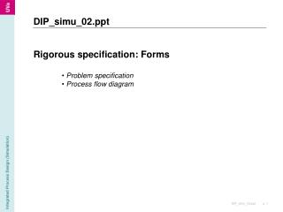 Rigorous specification: Forms   Problem specification  Process flow diagram