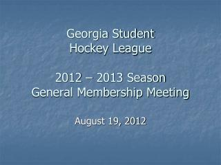 Georgia Student  Hockey League 2012 � 2013 Season General Membership Meeting