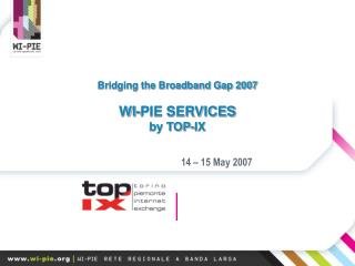 Bridging the Broadband Gap 2007 WI-PIE SERVICES by TOP-IX
