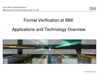 Formal Verification at IBM: Applications and Technology Overview