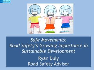 Safe Movements:  Road Safety's Growing Importance in Sustainable Development Ryan Duly