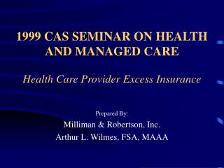 1999 CAS SEMINAR ON HEALTH AND MANAGED CARE Health Care Provider Excess Insurance